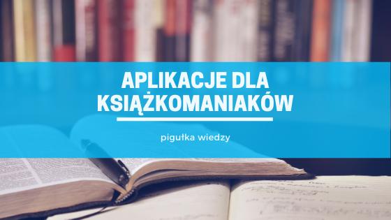 Pigułka wiedzy - aplikacje dla książkomaniaków