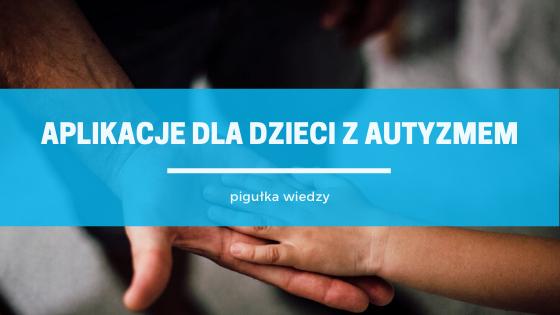Pigułka wiedzy - aplikacje dla dzieci z autyzmem